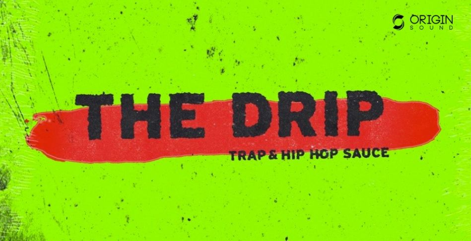 The Drip - Trap & Hip Hop Sauce